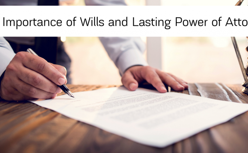 The Importance of Wills and Lasting Power of Attorney